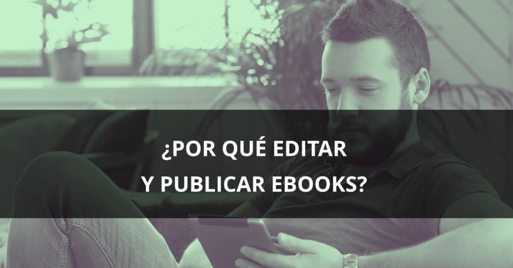 ¿Por qué editar y publicar eBooks?